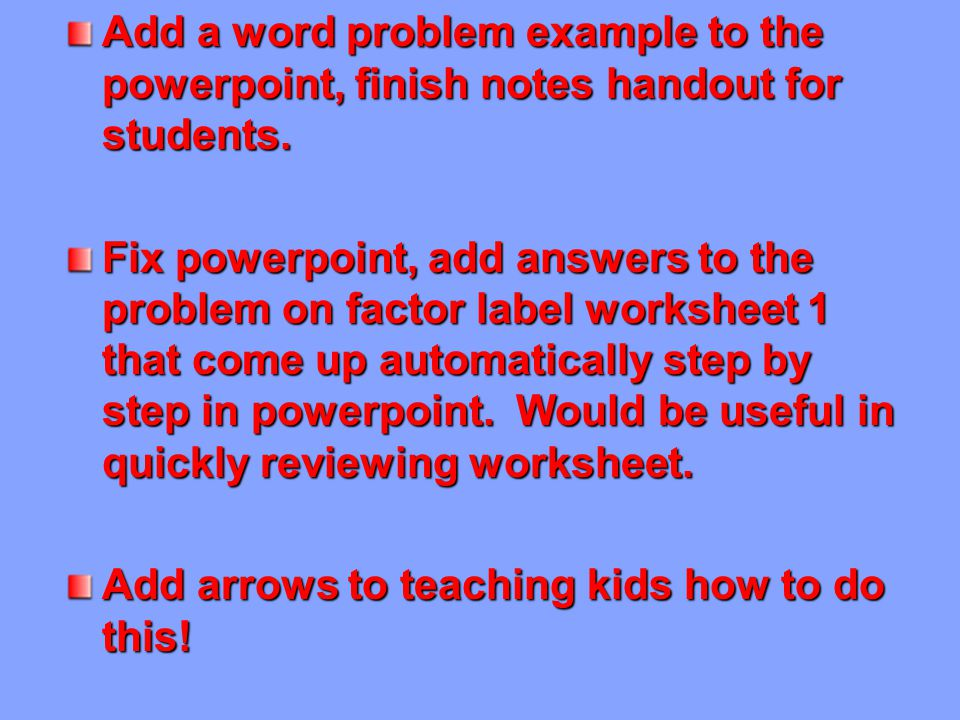 Add a word problem example to the powerpoint, finish notes handout ...
