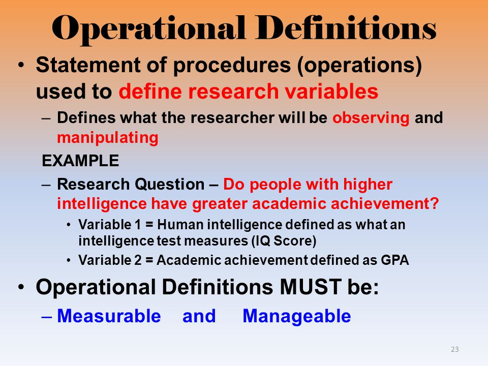 what is operational definition in research paper Explain any operational definitions what did you learn from reviewing your literature review that might be helpful when you write your own paper record your response in your reflective journal and now that you have reviewed all of the elements of the research proposal.