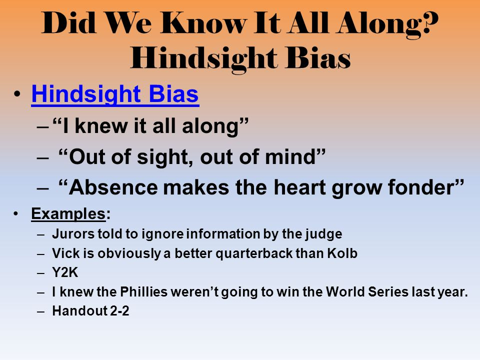 hindsight bias This effect has been termedhindsight bias we studied hindsight bias in an  experiment requiring numerical responses to almanac-type questions for  physical.