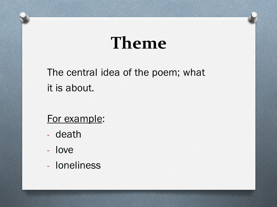 Theme The central idea of the poem; what it is about. For example: