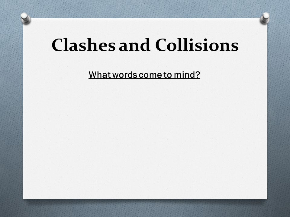 Clashes and Collisions