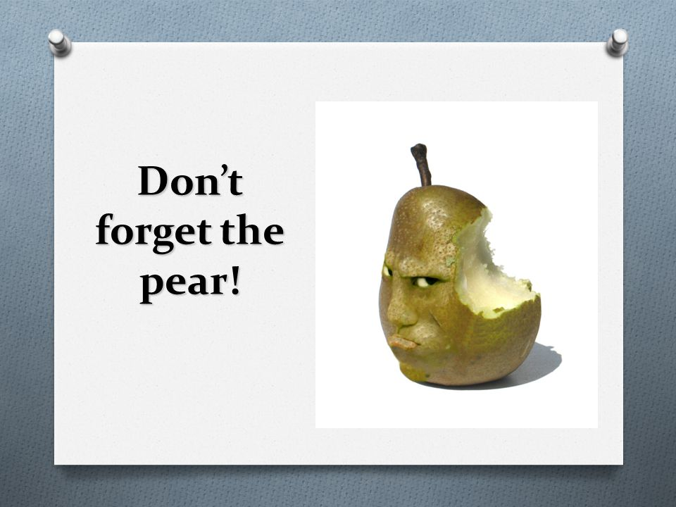 Don't forget the pear!