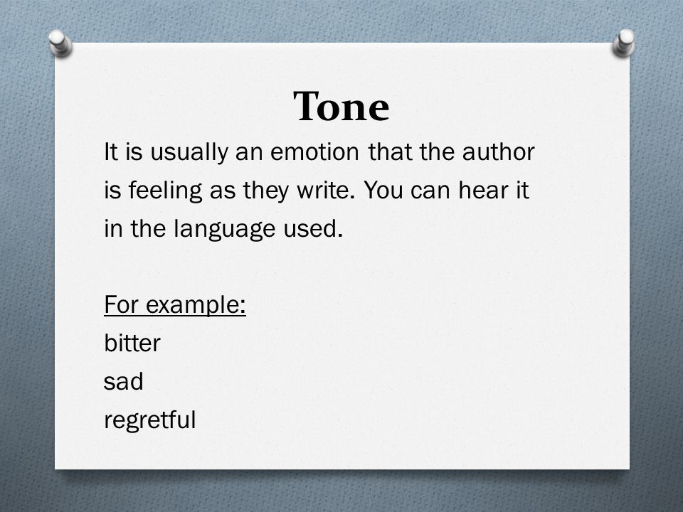 Tone It is usually an emotion that the author