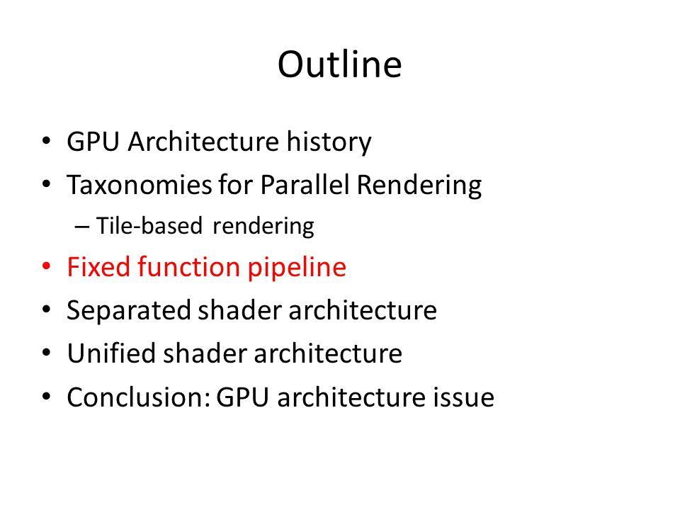 Outline GPU Architecture history Taxonomies for Parallel Rendering