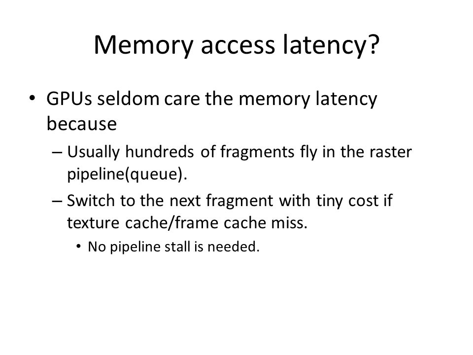 Memory access latency GPUs seldom care the memory latency because