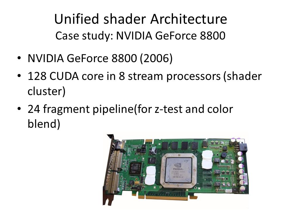 Unified shader Architecture Case study: NVIDIA GeForce 8800