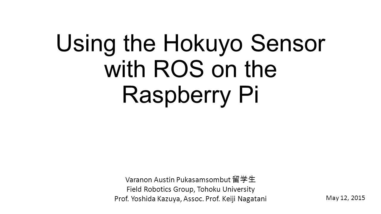 Using the Hokuyo Sensor with ROS on the Raspberry Pi - ppt