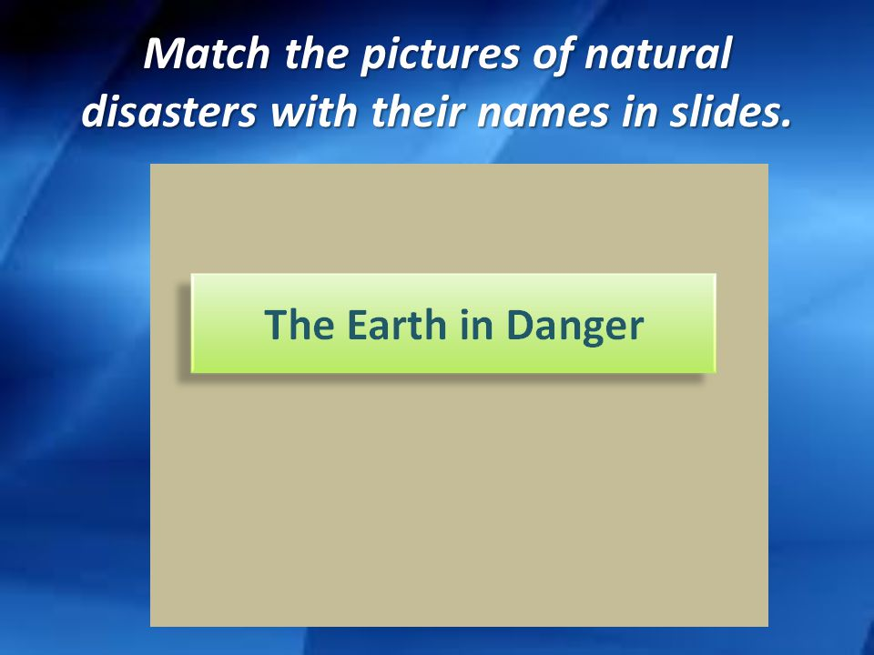 Match the pictures of natural disasters with their names in slides.