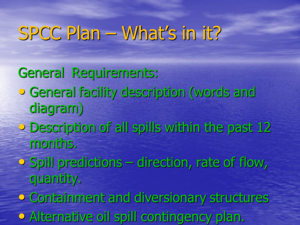 SPCC Plan – What's in it General Requirements: