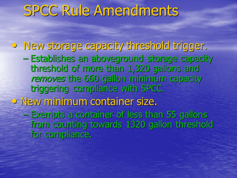 SPCC Rule Amendments New storage capacity threshold trigger.