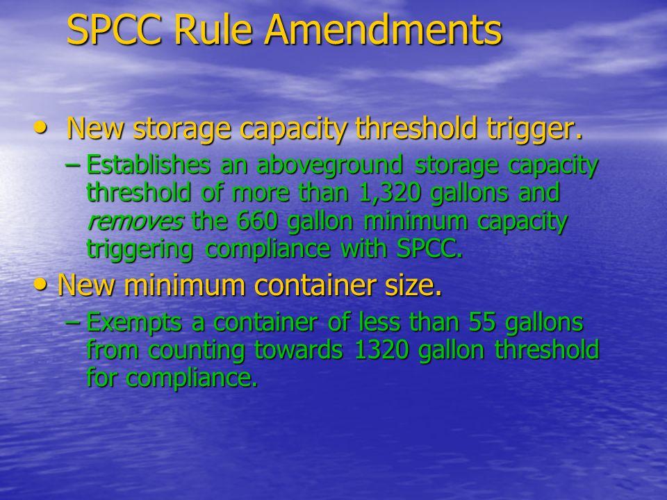 SPCC Rule Amendments New storage capacity threshold trigger.