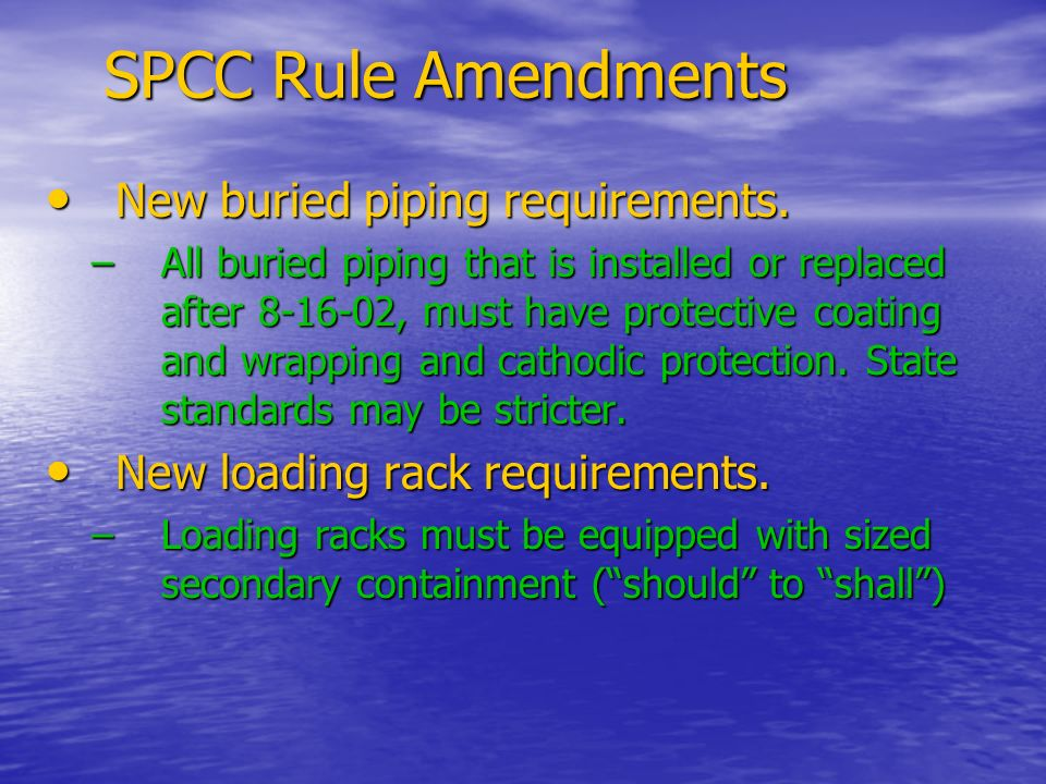 SPCC Rule Amendments New buried piping requirements.