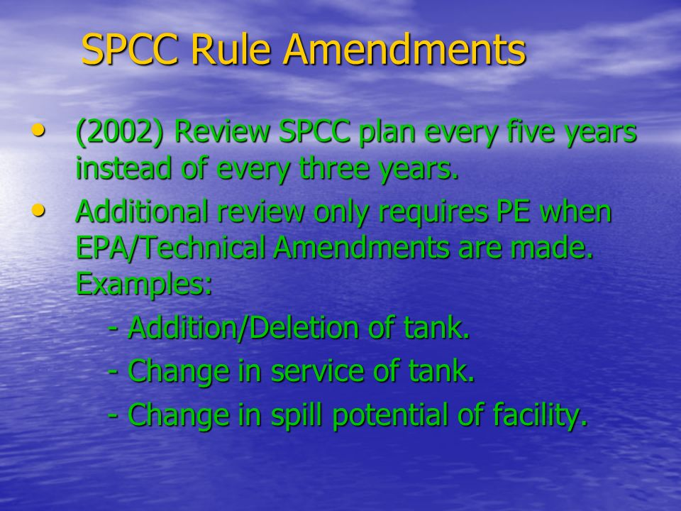 SPCC Rule Amendments (2002) Review SPCC plan every five years instead of every three years.