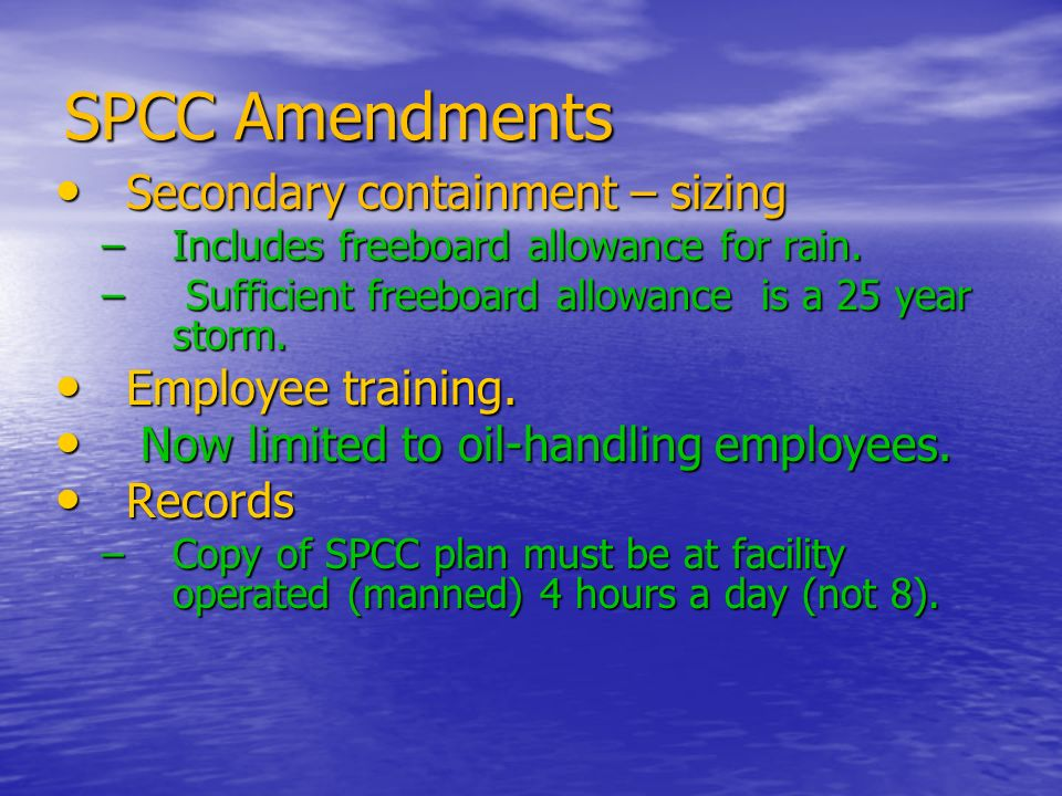 SPCC Amendments Secondary containment – sizing Employee training.