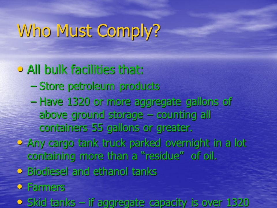 Who Must Comply All bulk facilities that: Store petroleum products