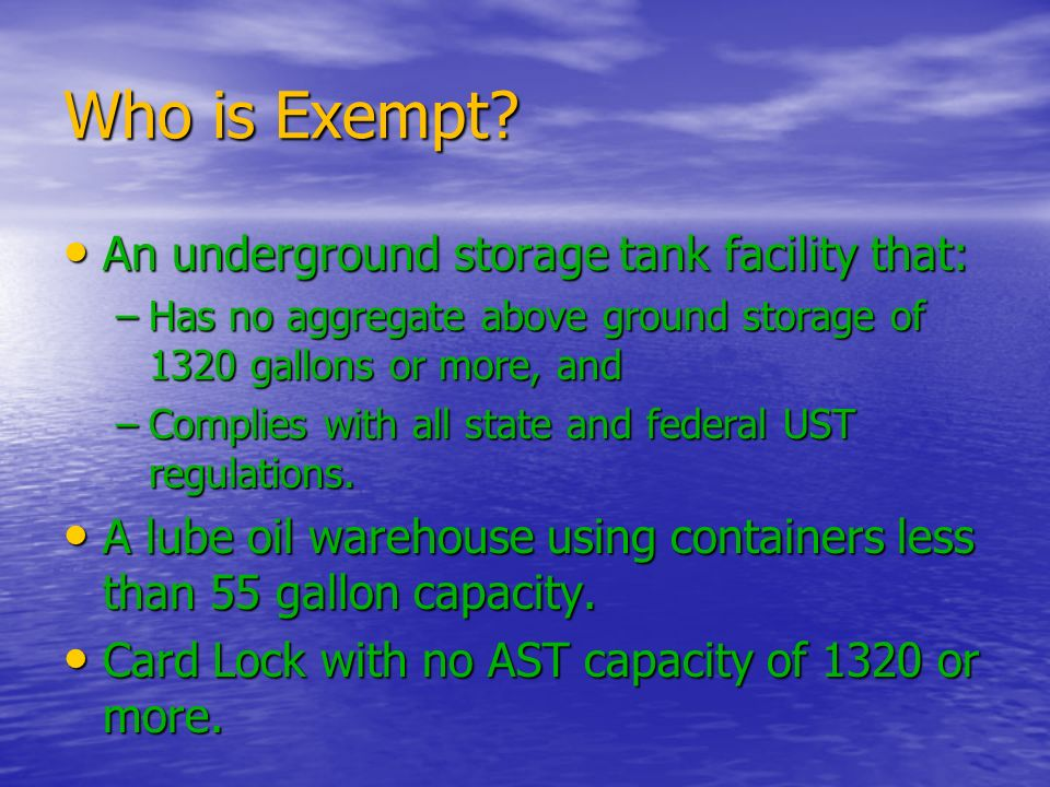 Who is Exempt An underground storage tank facility that: