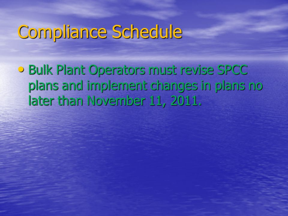 Compliance Schedule Bulk Plant Operators must revise SPCC plans and implement changes in plans no later than November 11, 2011.