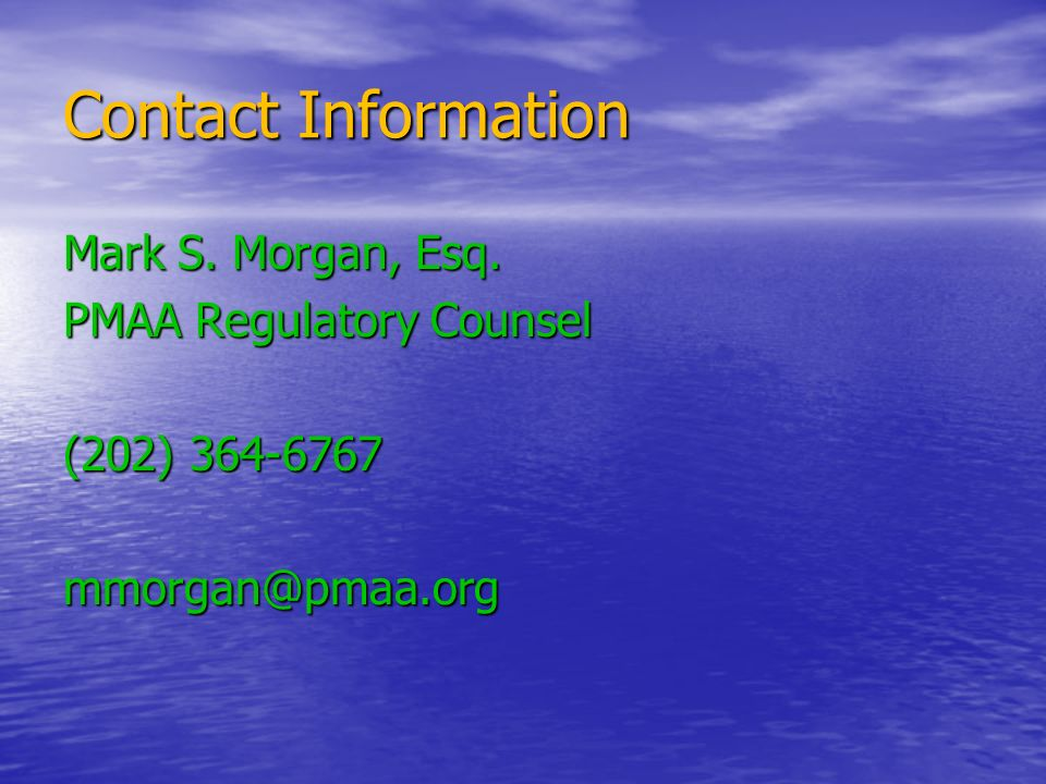 Contact Information Mark S. Morgan, Esq. PMAA Regulatory Counsel (202)
