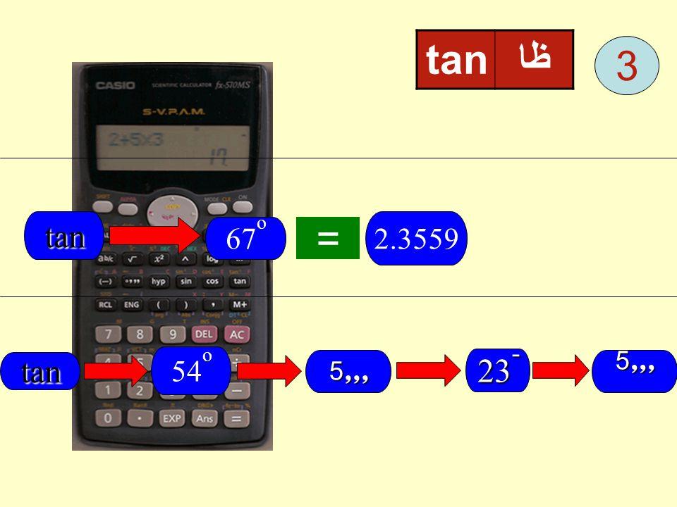 ظا tan 3 tan 2.3559 67o = 54o tan ,,,5 23- ,,,5