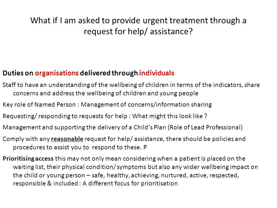 What if I am asked to provide urgent treatment through a request for help/ assistance