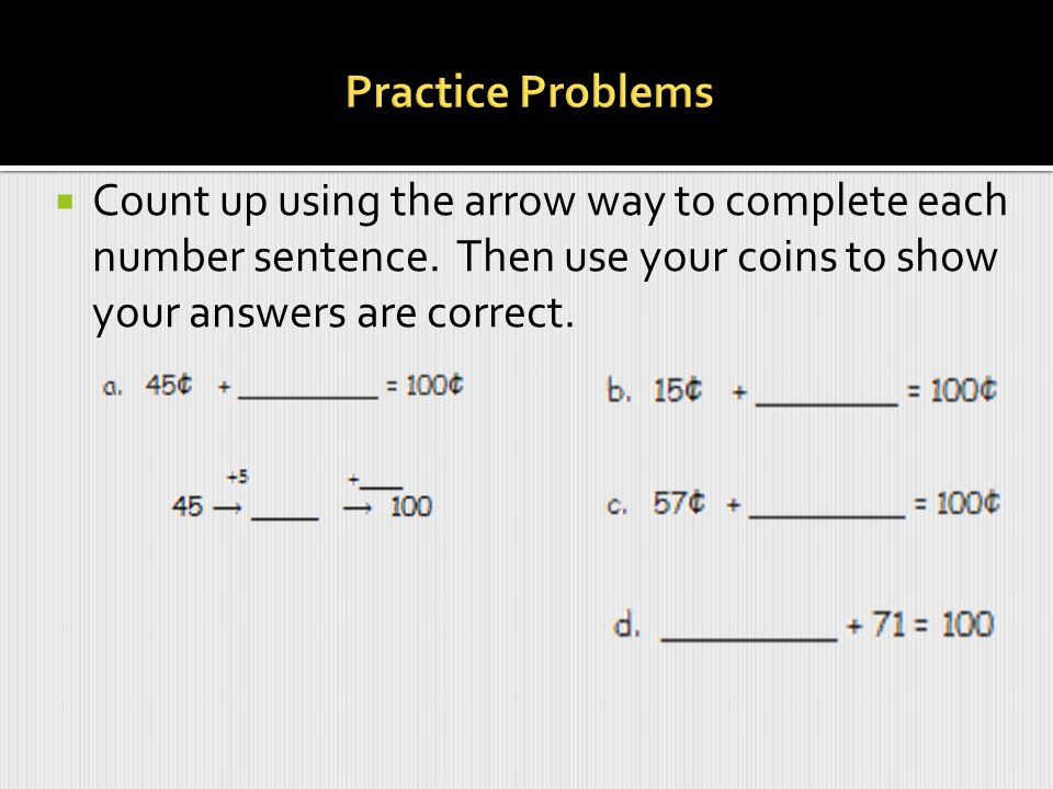 Practice Problems Count up using the arrow way to complete each number sentence.