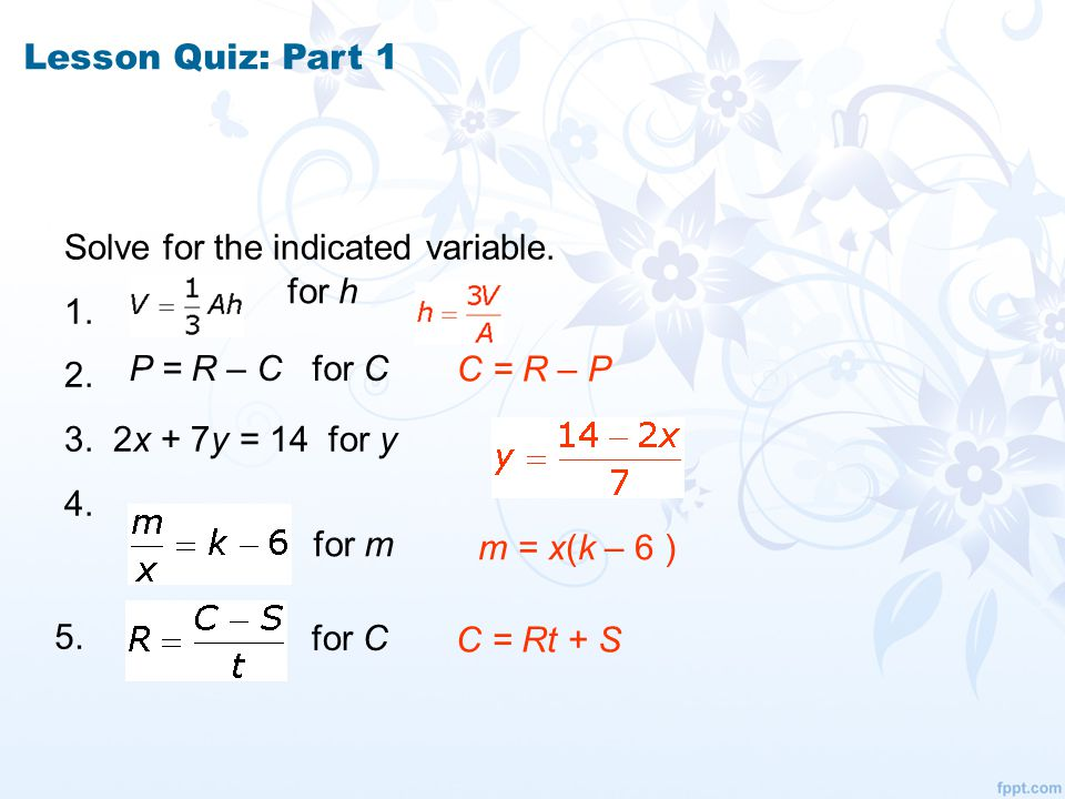 Lesson Quiz: Part 1 Solve for the indicated variable. 1. 2. 3
