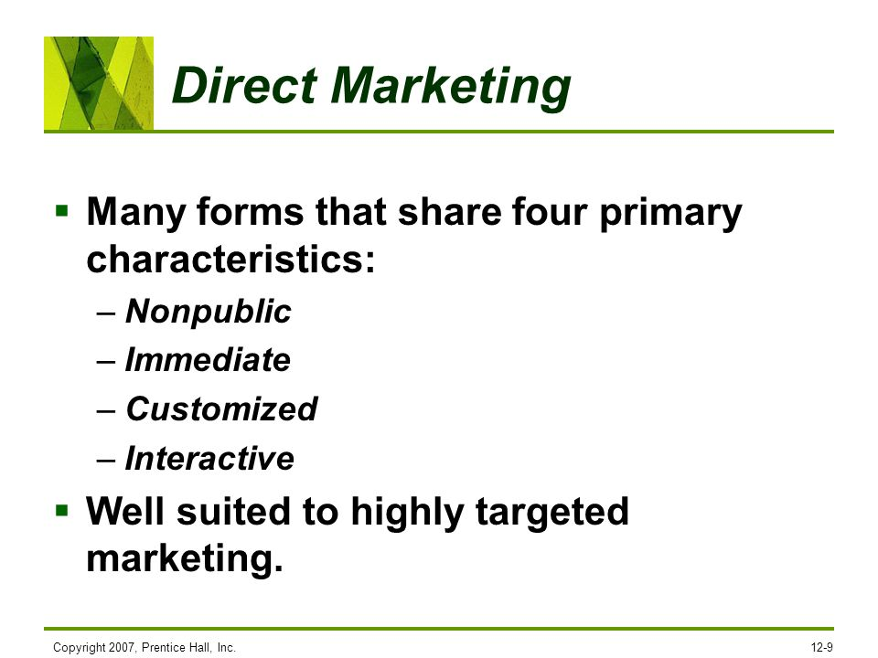 Direct Marketing Many forms that share four primary characteristics: