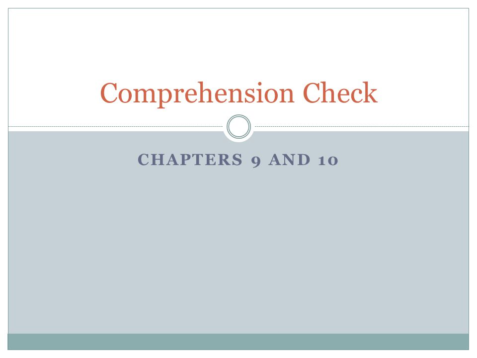 Comprehension Check Chapters 9 and 10