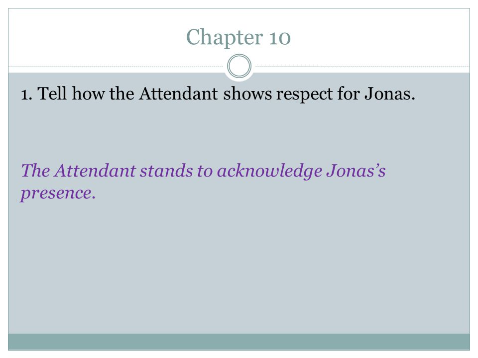 Chapter 10 1. Tell how the Attendant shows respect for Jonas.