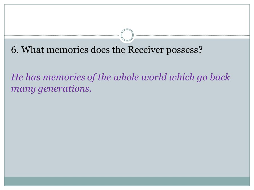 6. What memories does the Receiver possess