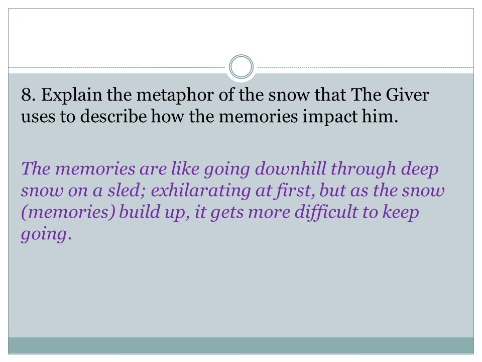 8. Explain the metaphor of the snow that The Giver uses to describe how the memories impact him.
