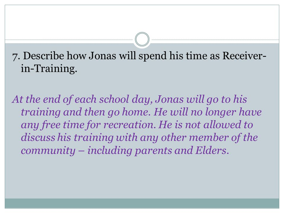7. Describe how Jonas will spend his time as Receiver-in-Training