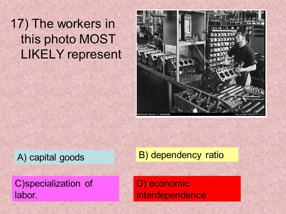 17) The workers in this photo MOST LIKELY represent