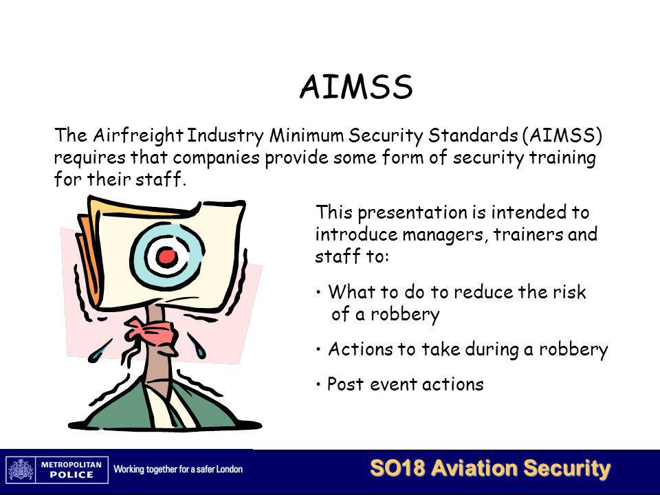 The Airfreight Industry Minimum Security Standards (AIMSS) requires that companies provide some form of security training for their staff.