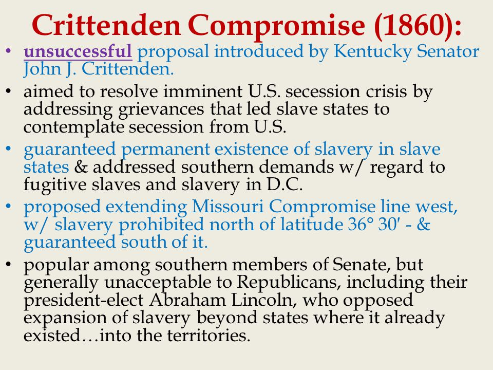 the crittenden compromise during the secession of southern states Lincoln on secession soon after abraham lincoln was elected to the presidency in november 1860, seven southern states seceded from the union in march 1861.