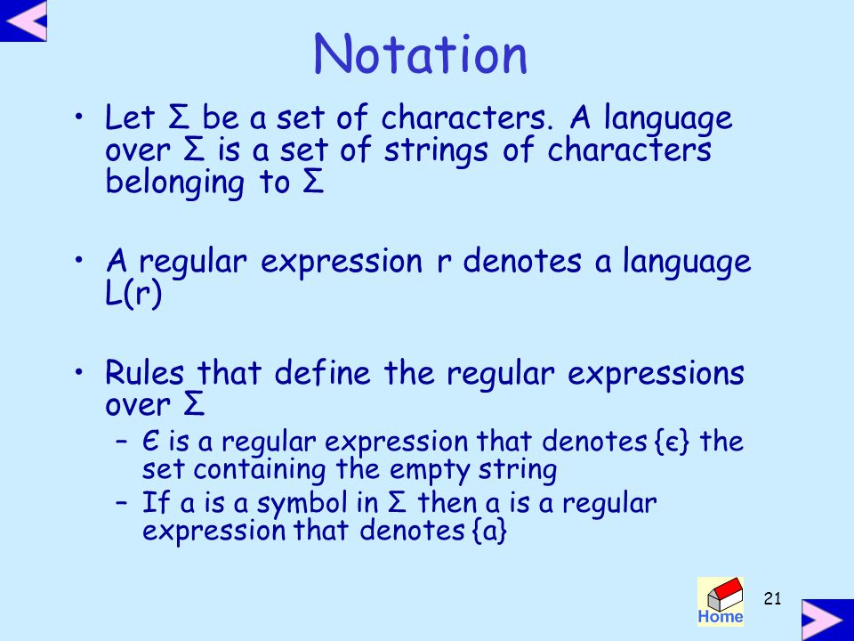 Notation Let Σ be a set of characters. A language over Σ is a set of strings of characters belonging to Σ.