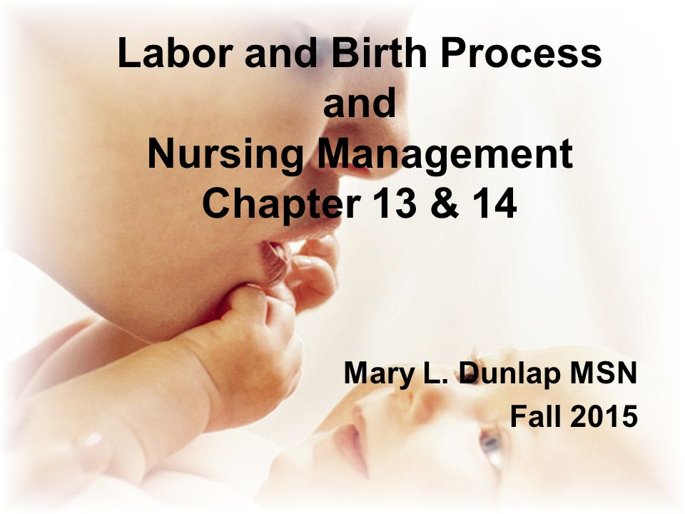Labor and Birth Process and Nursing Management Chapter 13 & 14