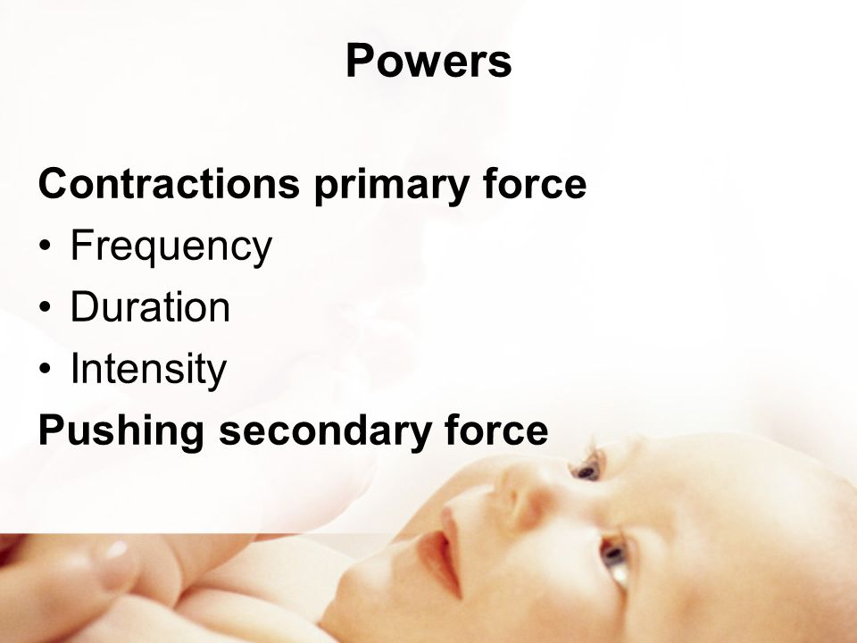 Powers Contractions primary force Frequency Duration Intensity