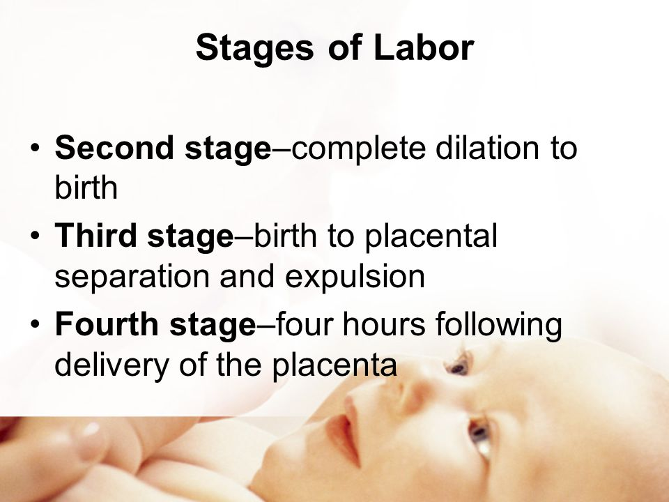 Stages of Labor Second stage–complete dilation to birth