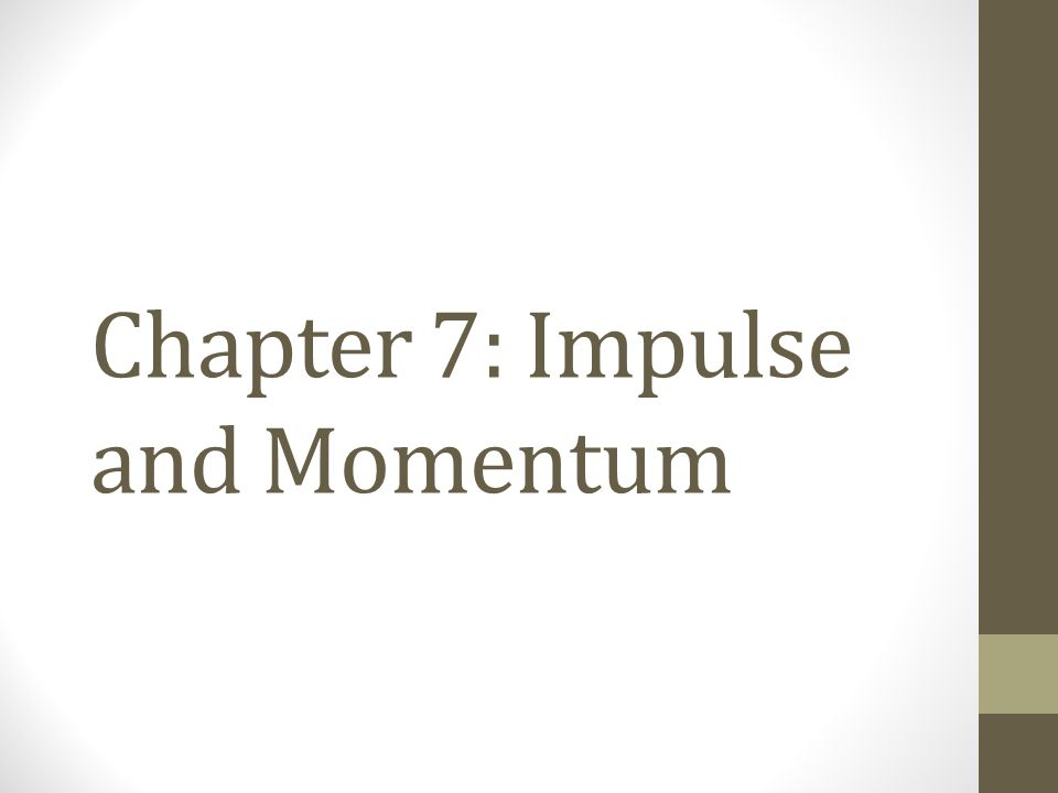 Chapter 7: Impulse and Momentum