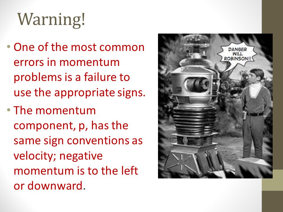 Warning! One of the most common errors in momentum problems is a failure to use the appropriate signs.