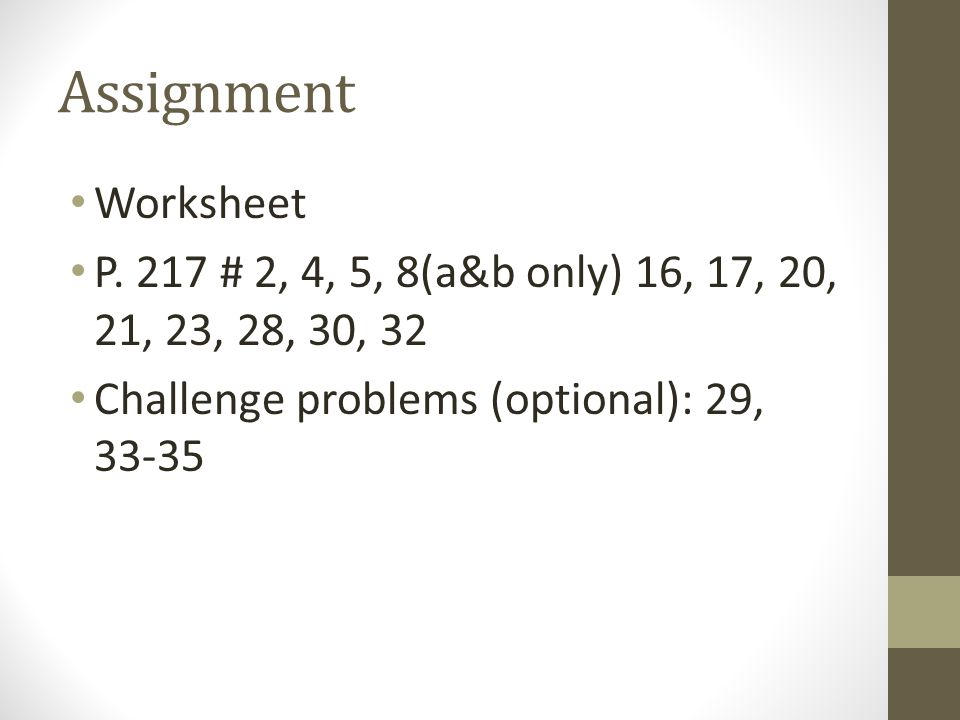 Assignment Worksheet. P. 217 # 2, 4, 5, 8(a&b only) 16, 17, 20, 21, 23, 28, 30, 32.