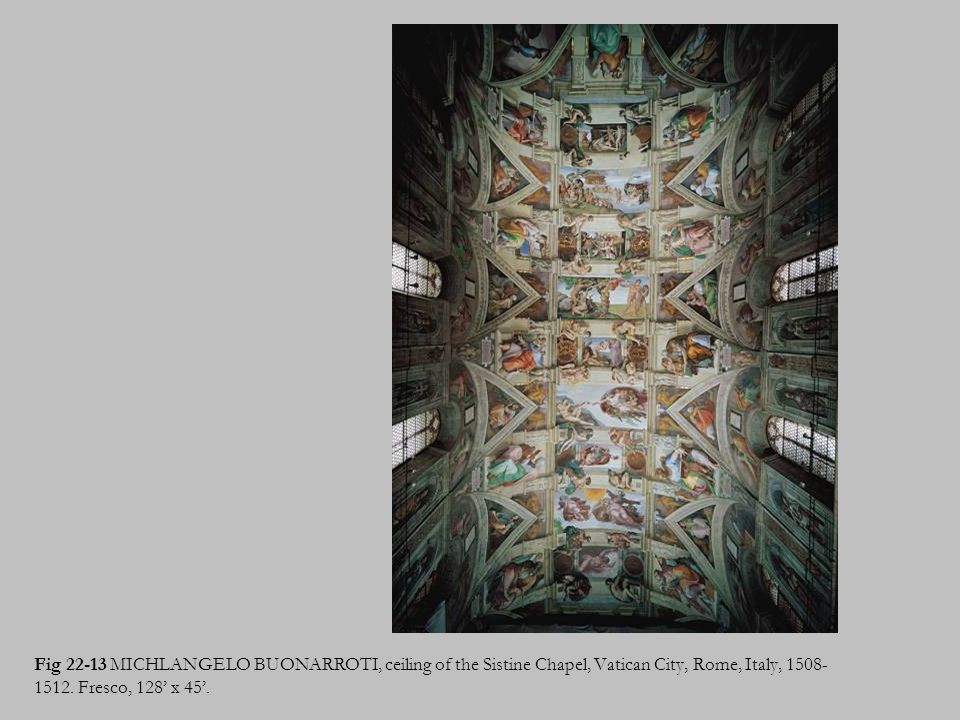 Fig 22-13 MICHLANGELO BUONARROTI, ceiling of the Sistine Chapel, Vatican City, Rome, Italy, 1508-1512.
