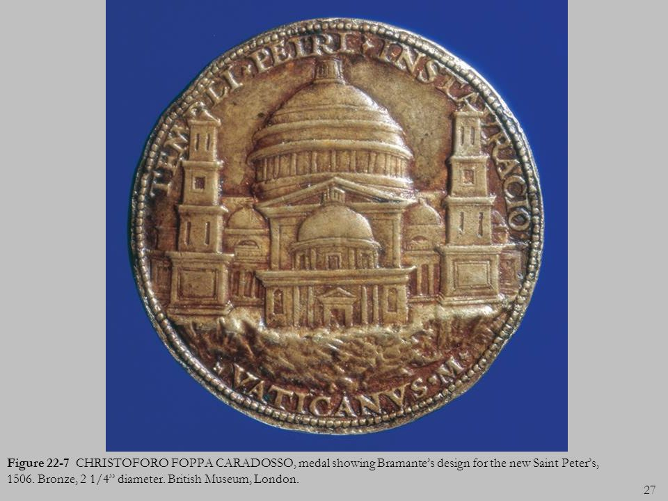 Figure 22-7 CHRISTOFORO FOPPA CARADOSSO, medal showing Bramante's design for the new Saint Peter's, 1506.