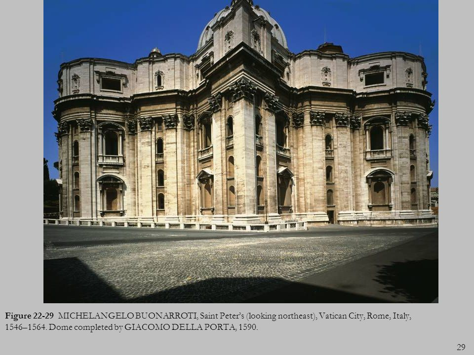 Figure 22-29 MICHELANGELO BUONARROTI, Saint Peter's (looking northeast), Vatican City, Rome, Italy, 1546–1564.