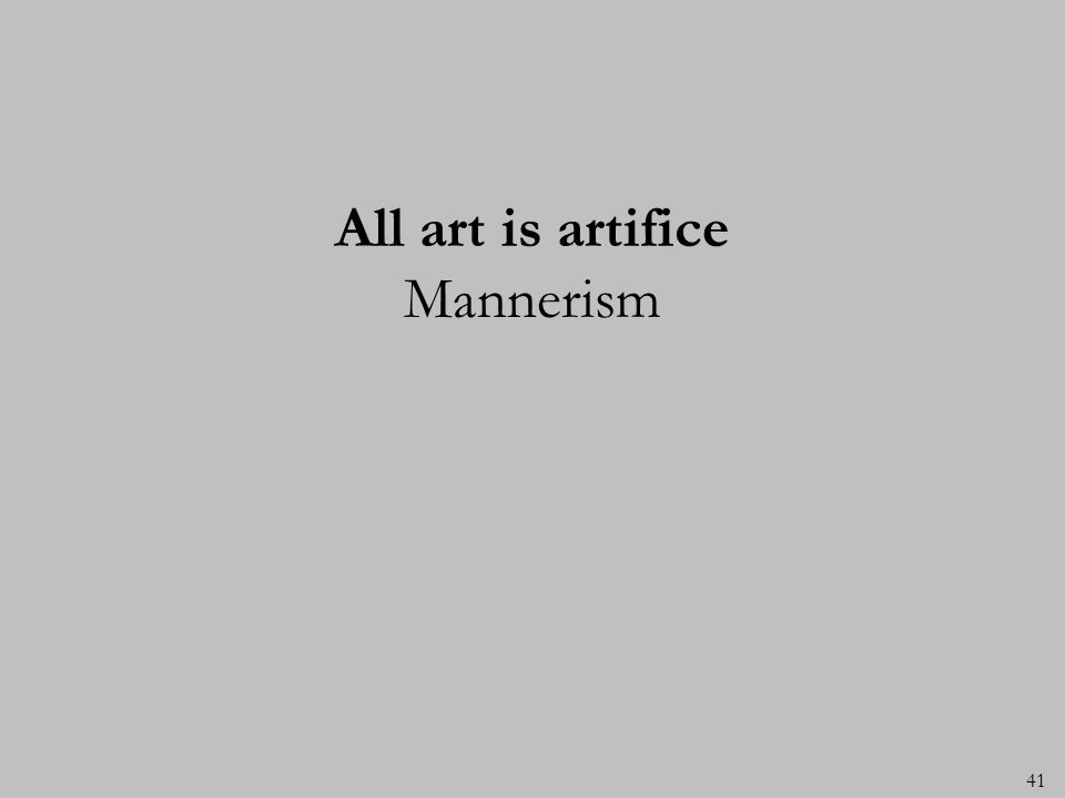 All art is artifice Mannerism