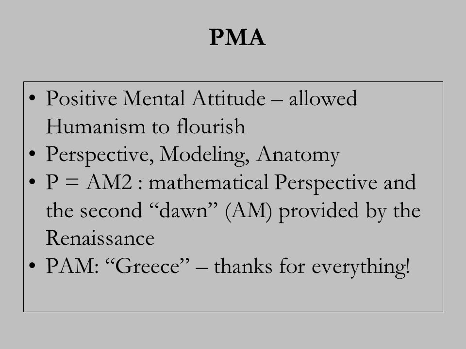 PMA Positive Mental Attitude – allowed Humanism to flourish