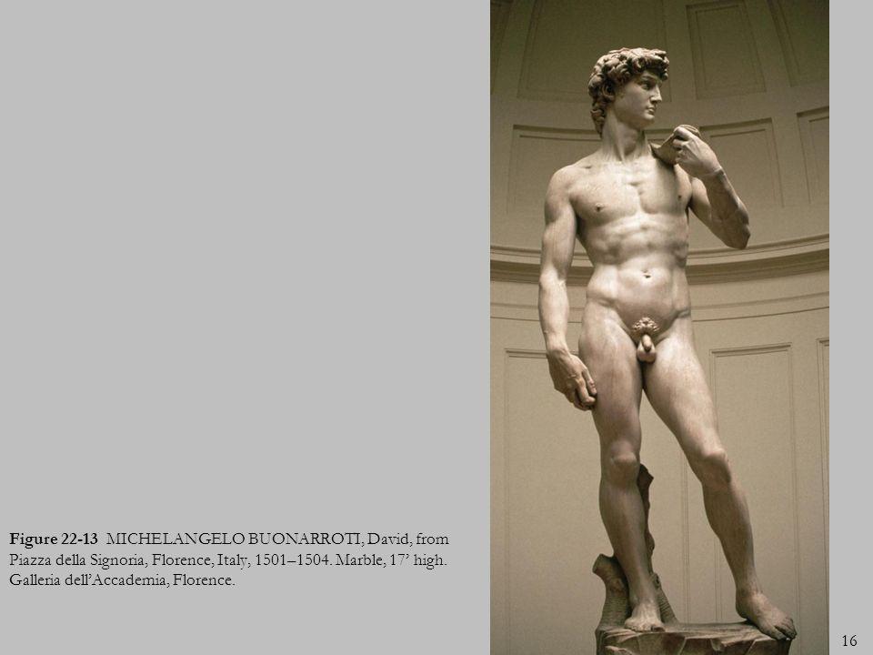 Figure 22-13 MICHELANGELO BUONARROTI, David, from Piazza della Signoria, Florence, Italy, 1501–1504.