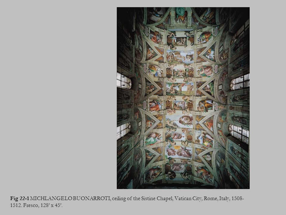 Fig 22-1 MICHLANGELO BUONARROTI, ceiling of the Sistine Chapel, Vatican City, Rome, Italy, 1508-1512.