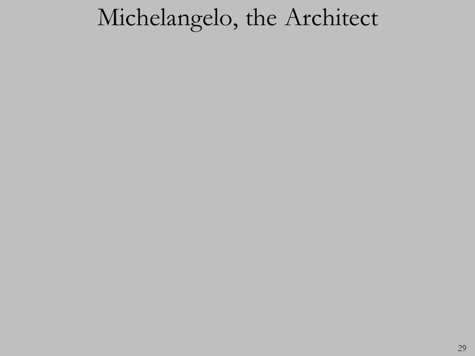 Michelangelo, the Architect